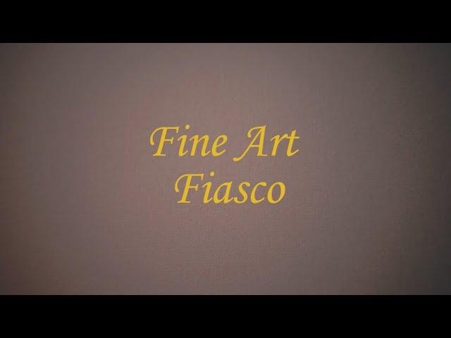 Fine Art Fiasco